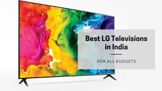 Best LG Televisions in India - Are they Good? Answered
