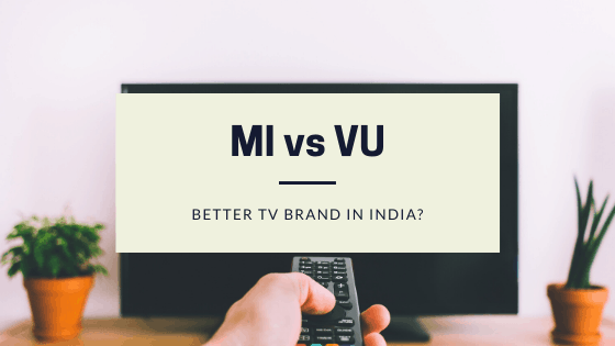 MI vs VU - Better TV Brand in India? - Answered