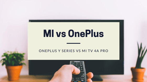 OnePlus Y Series VS MI TV 4A Pro
